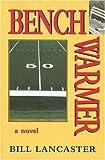 Benchwarmer, Bill Lancaster, 0976800756