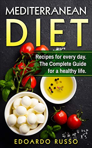 Mediterranean Diet: Recipes for every day. The Complete Guide for a healthy life. by Edoardo Russo