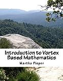 Introduction to Vortex Based Mathematics