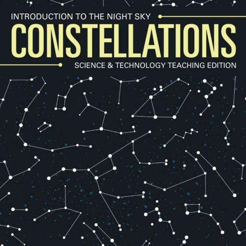 Constellations  Introduction to the Night Sky  Science & Technology Teaching Edition pdf epub
