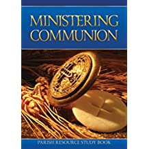 Ministering Communion - Handbook for Extraordinary Ministers of Holy Communion