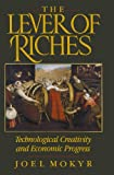 The Lever of Riches: Technological Creativity and Economic Progress, Joel Mokyr, 0195074777