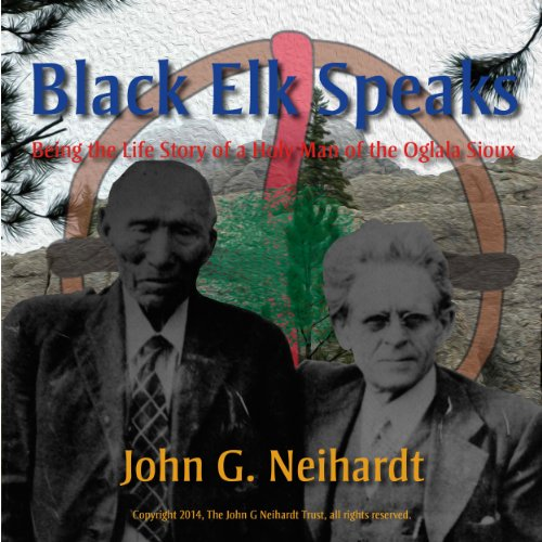 Black Elk Speaks: Being the Life Story of a Holy Man of the Oglala Sioux, The Premier Edition