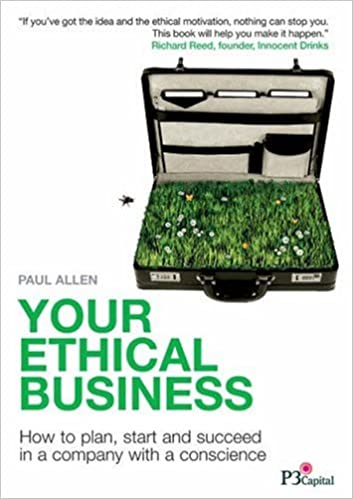 Your Ethical Business: How to Plan, Start and Succeed in a