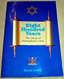 Front cover for the book Eight hundred years : the story of Nottinghams jews by Nelson Fisher