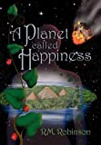 A Planet Called Happiness, R. M. Robinson, 1939434009