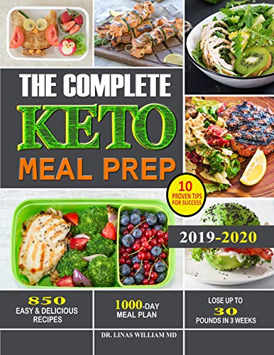 (The Complete Keto Meal Prep: 850 Easy & Delicious Recipes-1000-Day Meal Plan-10 Proven Tips for Success- Lose Up to 30 Pounds in 3 Weeks)