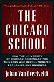 The Chicago School: How the University of Chicago Assembled the Thinkers Who Revolutionized Economics and Business