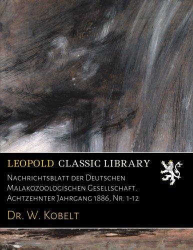 Nachrichtsblatt der Deutschen Malakozoologischen Gesellschaft. Achtzehnter Jahrgang 1886, Nr. 1-12 (German Edition) ebook