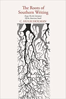 Book The Roots of Southern Writing: Essays on the Literature of the American South by C.Hugh Holman (2009-07-30)
