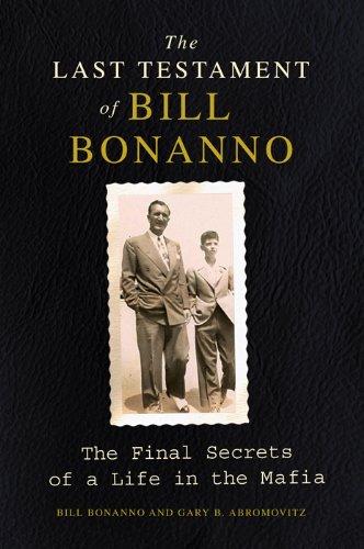 The Last Testament of Bill Bonanno: The Final Secrets of a Life in the Mafia cover