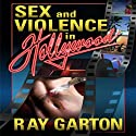 Sex and Violence in Hollywood Audiobook by Ray Garton Narrated by Seth Michael Donsky