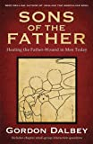 Sons of the Father: Healing the Father-Wound  in Men Today