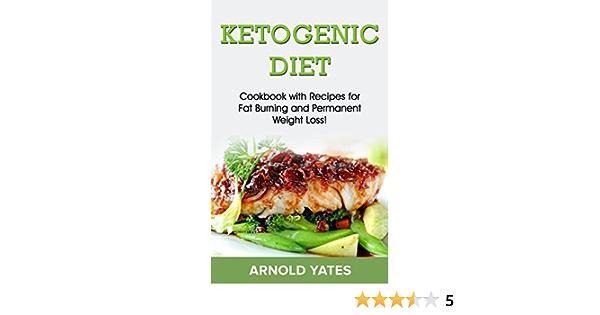 Dieta cetogénica: Libro de cocina con recetas para quemar grasa y pérdida de peso permanente