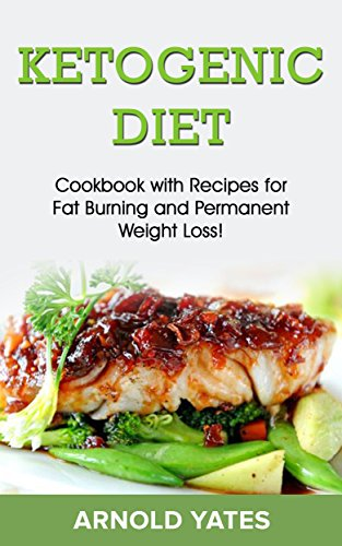 Ketogenic Diet: Cookbook with recipes for fat burn and permanent weight loss