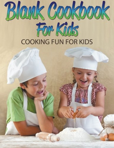 Blank Cookbook For Kids: Cooking Fun For Kids by Speedy Publishing LLC