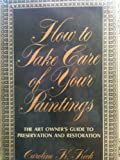How to Take Care of Your Paintings, Caroline K. Keck, 0684155516