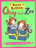Happy Birthday Chimp and Zee, Catherine Anholt and Laurence Anholt, 1845075072