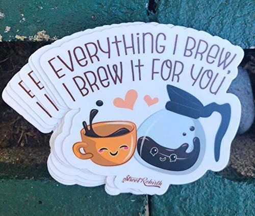 1 Coffee Sticker Everything I Brew Cute Funny Pun - One 4 Inch WaterProof Vinyl ()