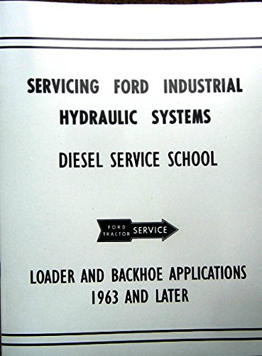 FORD & FORDSON TRACTOR INDUSTRIAL HYDRAULIC SYSTEMS DIESEL SERVICE - By Ford Diesel Service School - For LOADER And BACKHOE APPLICATIONS 1963 AND LATER