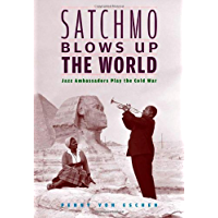 Satchmo Blows Up the World: Jazz Ambassadors Play the Cold War book cover