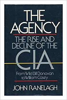 Agency: The Rise and Decline of the CIA 1St edition by Ranelagh, John (1986) Hardcover