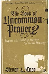 The Book of Uncommon Prayer 2: Prayers and Worship Services for Youth Ministry (Soul Shaper) Paperback