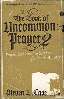 The Book of Uncommon Prayer 2: Prayers and Worship Services for Youth Ministry (Soulshaper)