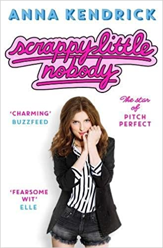 Scrappy Little Nobody Anna Kendrick 9781471156830 Amazon Books