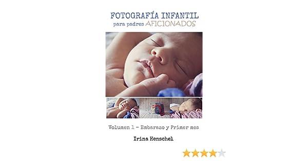 Fotografía Infantil para padres aficionados: Volumen 1 - Embarazo y primer mes (Spanish Edition)