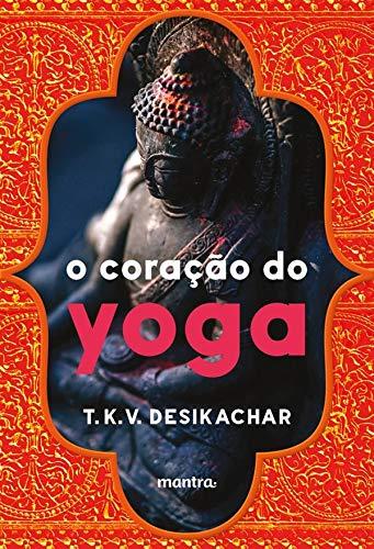 O coração do Yoga: Desenvolvendo a prática pessoal