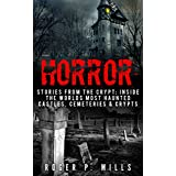 Horror: Stories From The Crypt: Inside The Worlds Most Haunted Castles, Cemeteries & Crypts (True Horror Stories, Haunted Places, Creepy Stories, Scary Short Stories, Haunted Asylums Book 1)