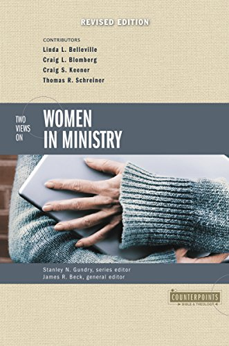 Two Views on Women in Ministry (Counterpoints: Bible and Theology Book 12)