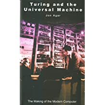 Turing And Universal Machine Making Of The Modern Computer