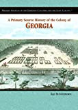 A Primary Source History of the Colony of Georgia, Liz Sonneborn, 1404204261