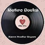 Retro Geeks: A Short on Time Book for Teens | Karen Mueller Bryson
