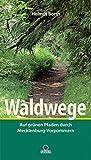 Waldwege: Auf grünen Pfaden durch Mecklenburg-Vorpommern