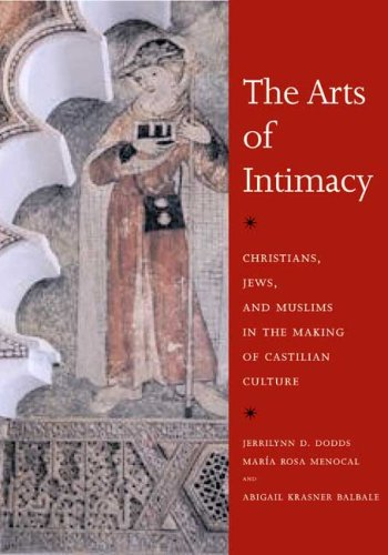 The Arts of Intimacy: Christians, Jews, and Muslims in the Making of Castilian Culture (Rosa Portugal)