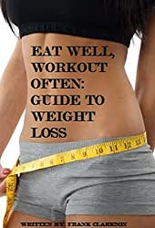 EAT WELL, WORKOUT OFTEN: LOSE 4+ POUNDS EACH WEEK (English Edition)