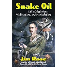 Snake Oil: Life's Calculations, Misdirections and Manipulations