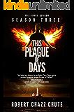 This Plague of Days, Season Three: The Final Season (The Zombie Apocalypse Serial Book 3)