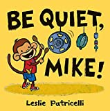Be Quiet, Mike!