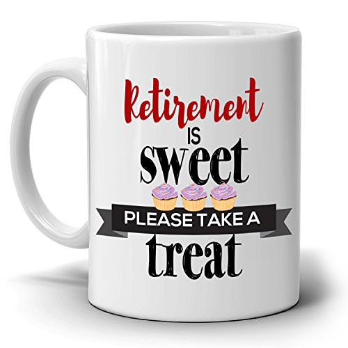 Humorous Retired Gifts Party Supplies Decoration Mug Retirement is Sweet Please Take a Treat, Printed on Both Sides!