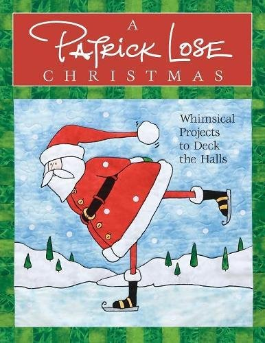 A Patrick Lose Christmas: Whimsical Projects to Deck the Halls pdf