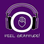 Feel Gratitude! Develop an attitude of gratitude: Learn how to feel genuine, deep gratitude! | Kim Fleckenstein