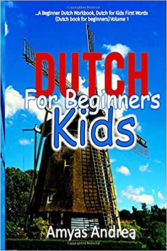 Dutch for Beginners Kids: A Beginner Dutch Workbook, Dutch