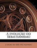 A Evolução Do Sebastianismo, J L&uacute Azevedo and cio de 185, 1149361123