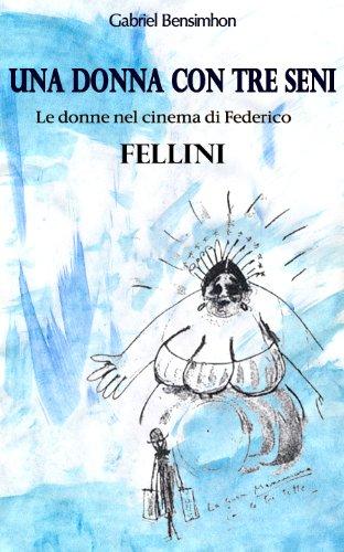 UNA DONNA CON TRE SENI-  Le donne nel cinema di Federico Fellini (Italian Edition)