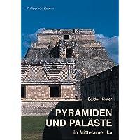 Pyramiden und Paläste in Mittelamerika: Ein Vergleich mit Bauten der Ägypter und Griechen (Zaberns Bildbände zur Archäologie)