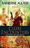Close Encounters (Alien Affairs Novels)